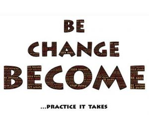 be change become practice it takes